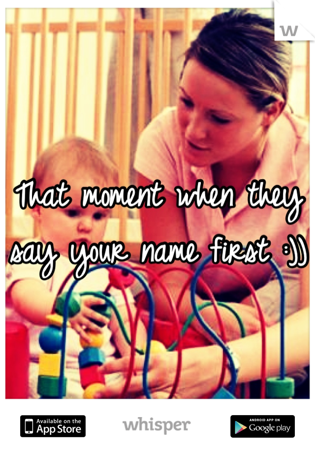 That moment when they say your name first :))