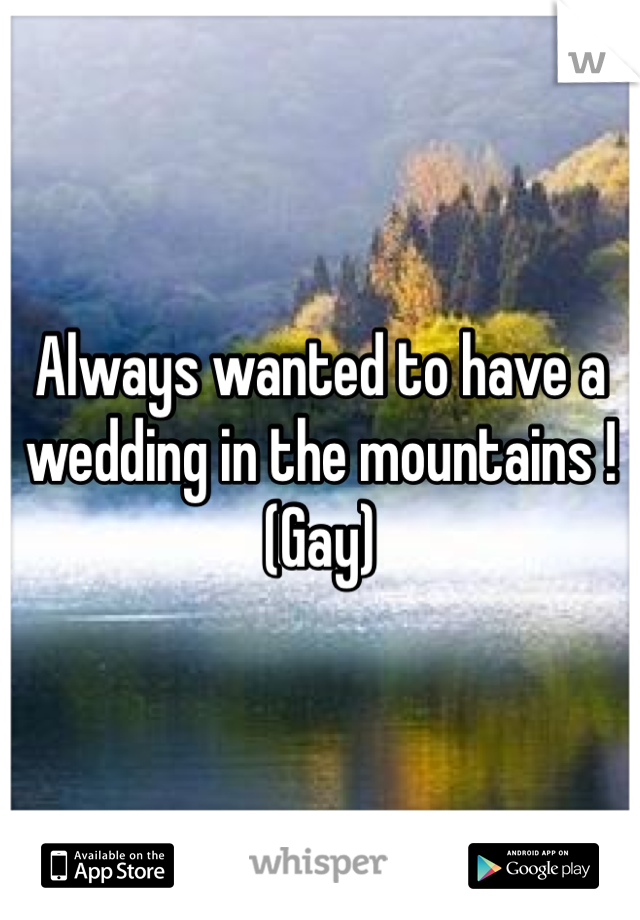 Always wanted to have a wedding in the mountains ! (Gay)
