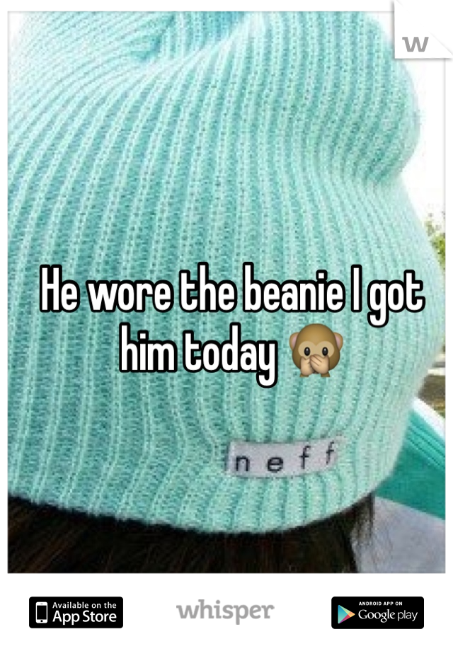 He wore the beanie I got him today 🙊
