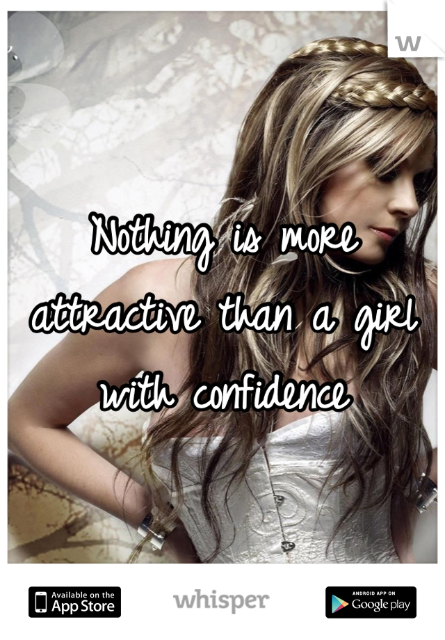 Nothing is more attractive than a girl with confidence