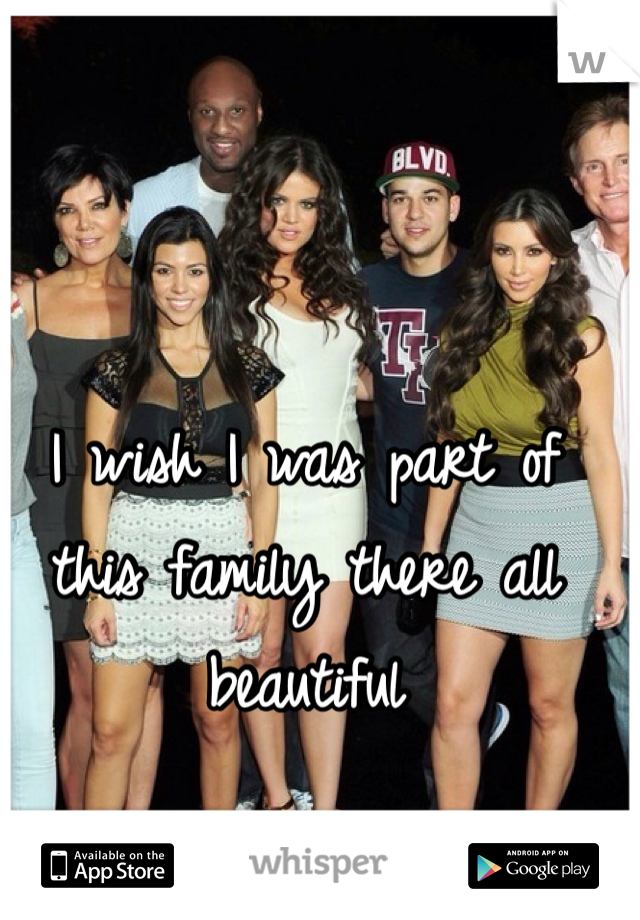 I wish I was part of this family there all beautiful