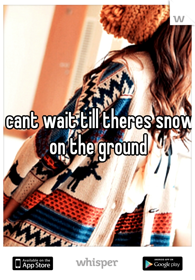 I cant wait till theres snow on the ground