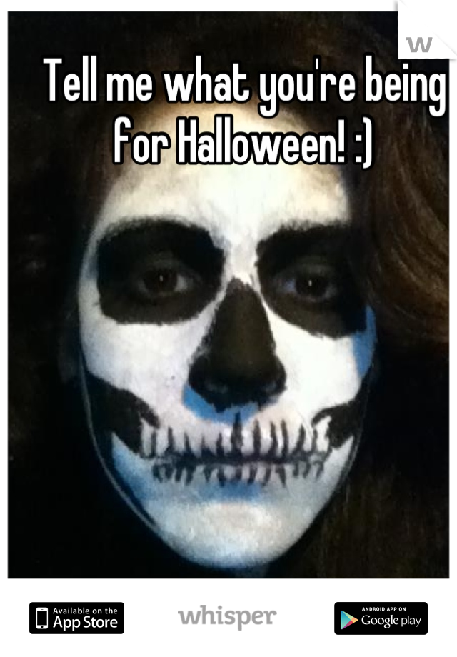 Tell me what you're being for Halloween! :)