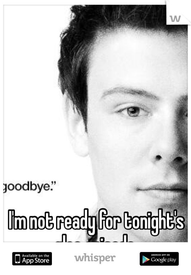 I'm not ready for tonight's glee episode.