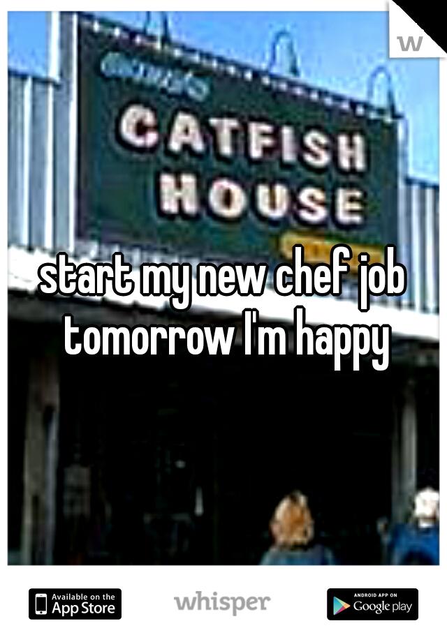 start my new chef job tomorrow I'm happy
