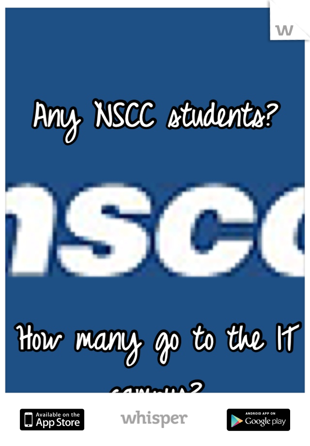 Any NSCC students?    How many go to the IT campus?