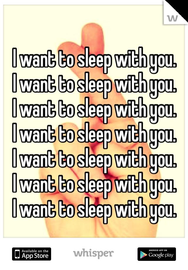 I want to sleep with you. I want to sleep with you. I want to sleep with you. I want to sleep with you. I want to sleep with you. I want to sleep with you. I want to sleep with you.