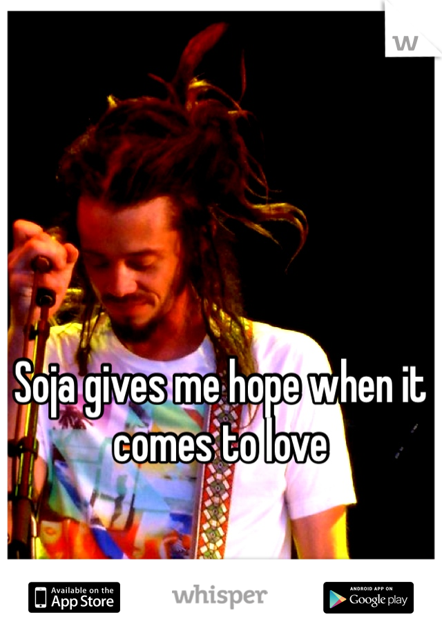 Soja gives me hope when it comes to love