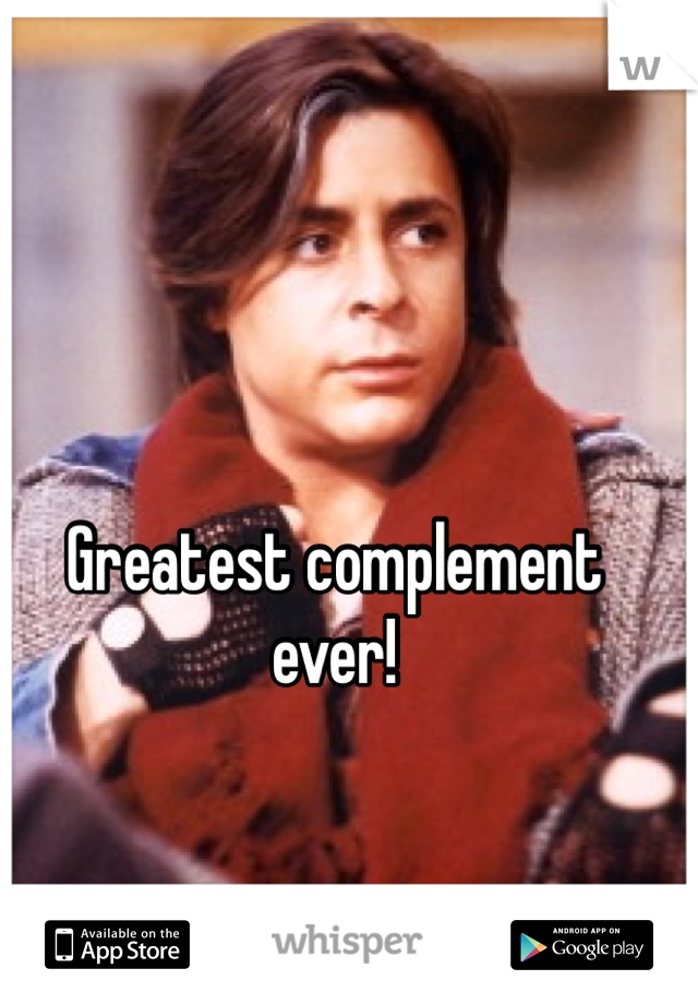 Greatest complement ever!