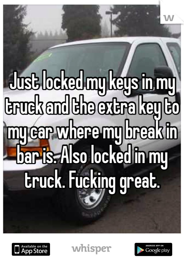I Locked My Keys In My Car >> Just Locked My Keys In My Truck And The Extra Key To My Car