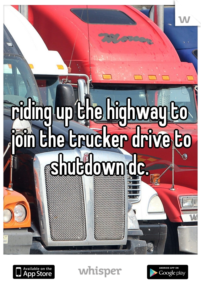 riding up the highway to join the trucker drive to shutdown dc.