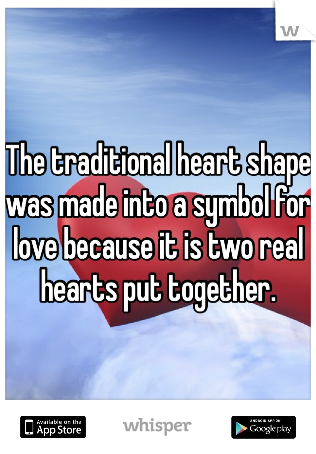 The Traditional Heart Shape Was Made Into A Symbol For Love Because