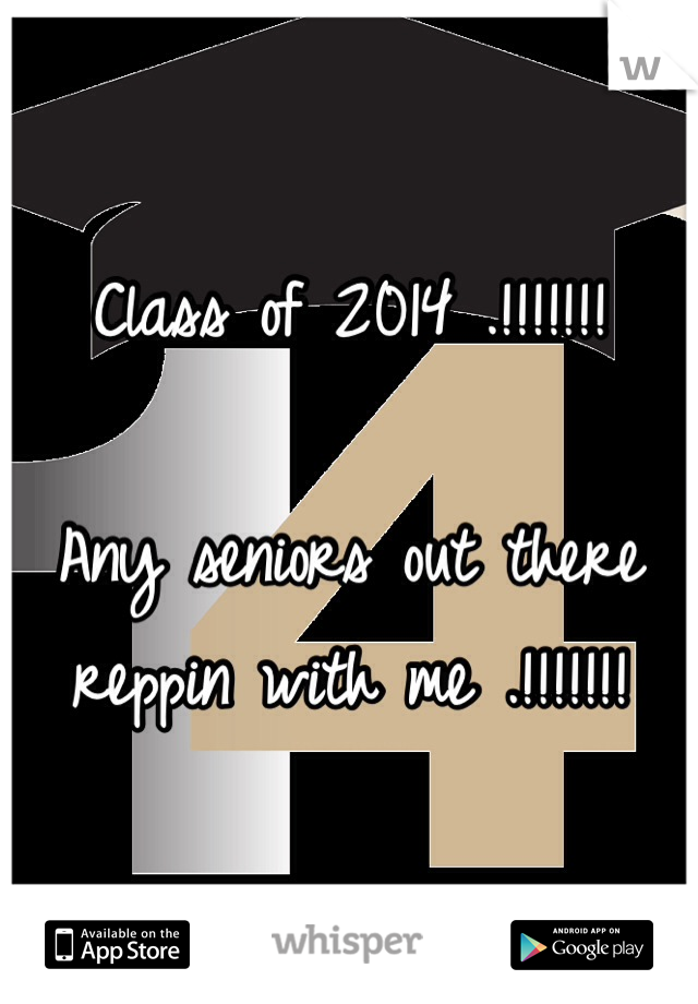 Class of 2014 .!!!!!!!   Any seniors out there reppin with me .!!!!!!!