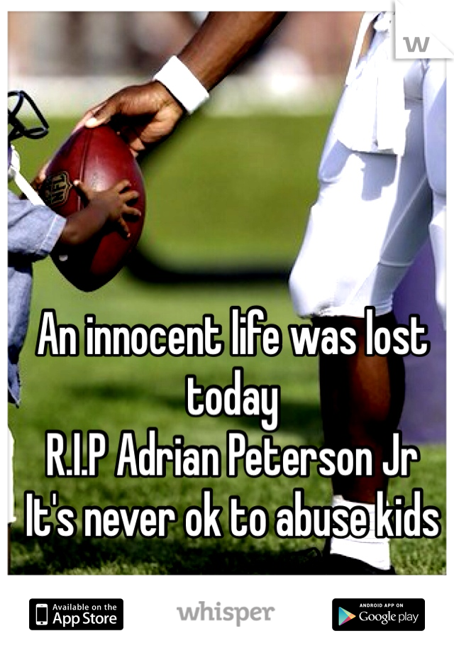 An innocent life was lost today R.I.P Adrian Peterson Jr It's never ok to abuse kids