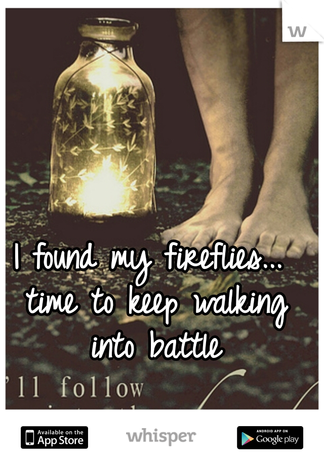 I found my fireflies... time to keep walking into battle