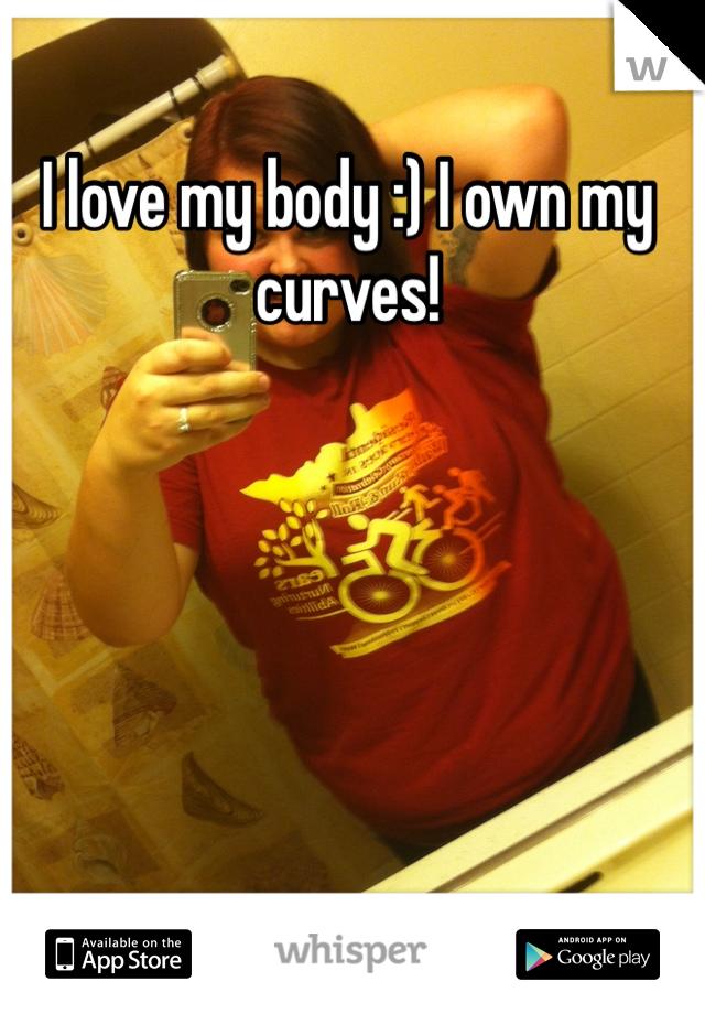 I love my body :) I own my curves!