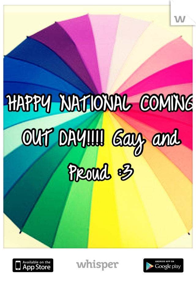 HAPPY NATIONAL COMING OUT DAY!!!! Gay and Proud :3