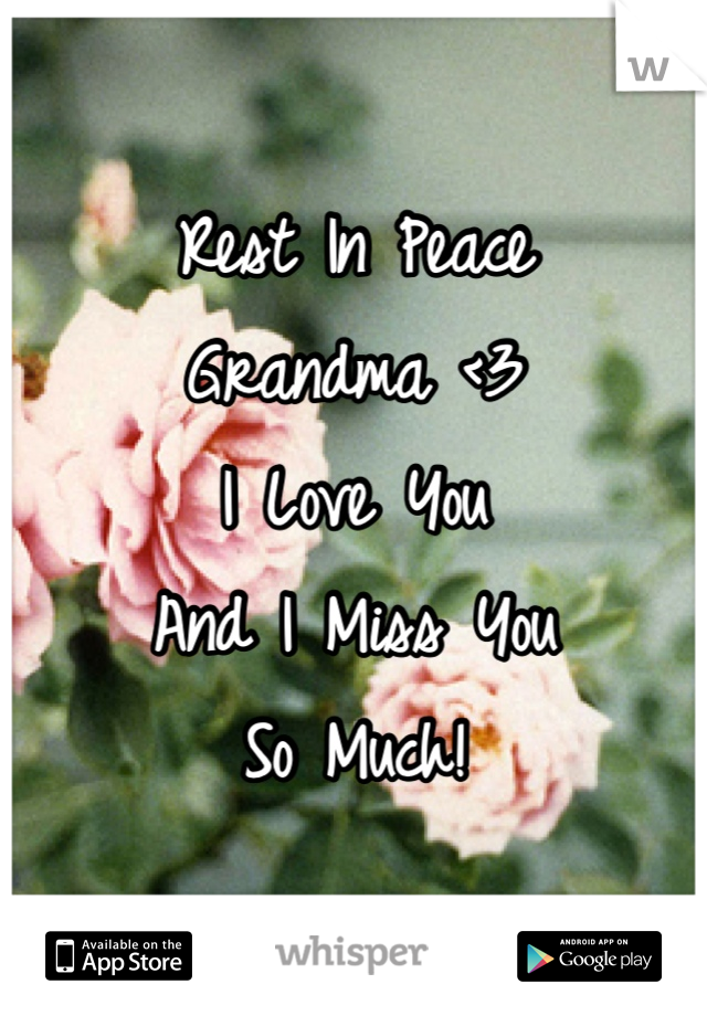 Rest In Peace Grandma <3 I Love You And I Miss You So Much!