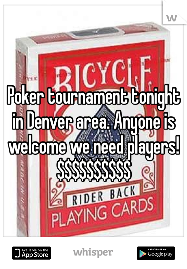 Poker tournament tonight in Denver area. Anyone is welcome we need players! $$$$$$$$$$