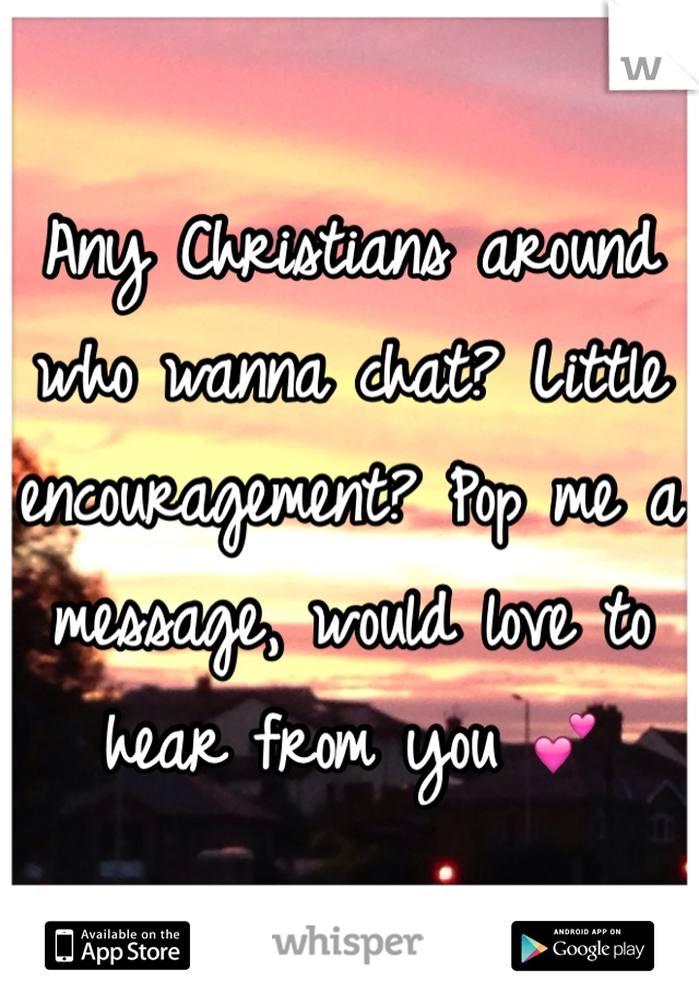 Any Christians around who wanna chat? Little encouragement? Pop me a message, would love to hear from you 💕