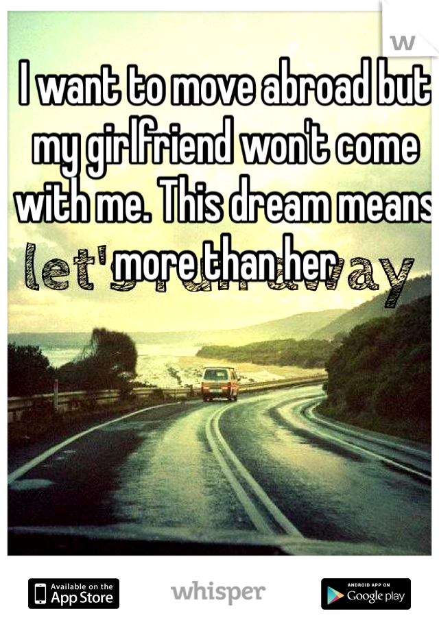 I want to move abroad but my girlfriend won't come with me. This dream means more than her