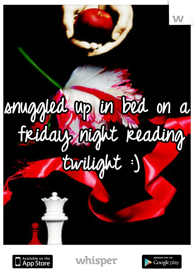 snuggled up in bed on a friday night reading twilight :)