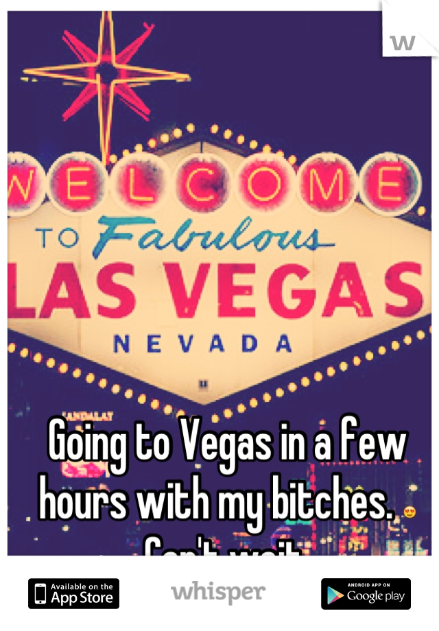 Going to Vegas in a few hours with my bitches. 😍 Can't wait
