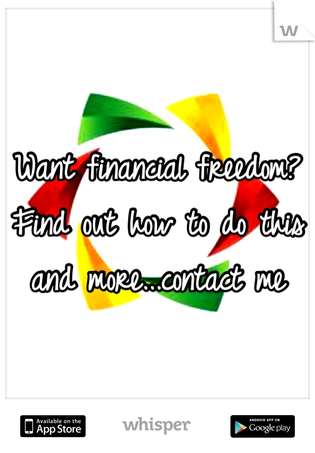Want financial freedom? Find out how to do this and more...contact me