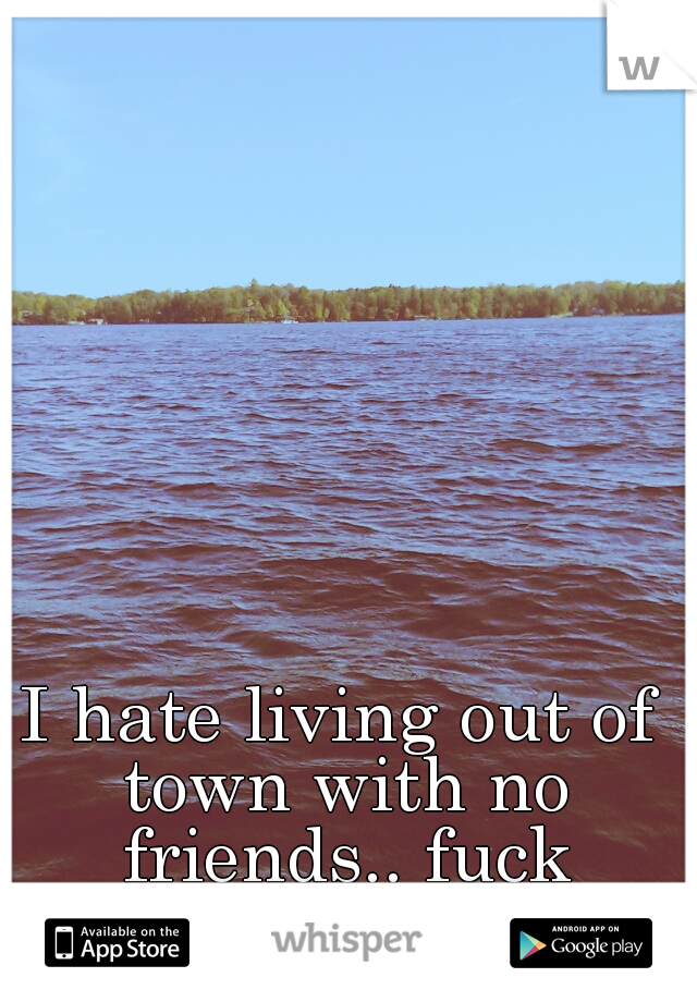 I hate living out of town with no friends.. fuck Utterson.