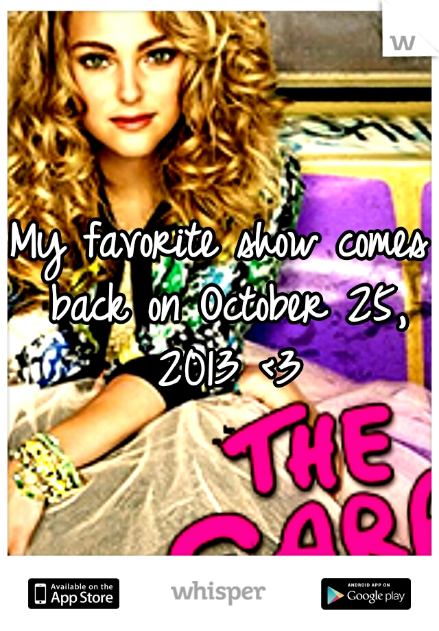 My favorite show comes back on October 25, 2013 <3