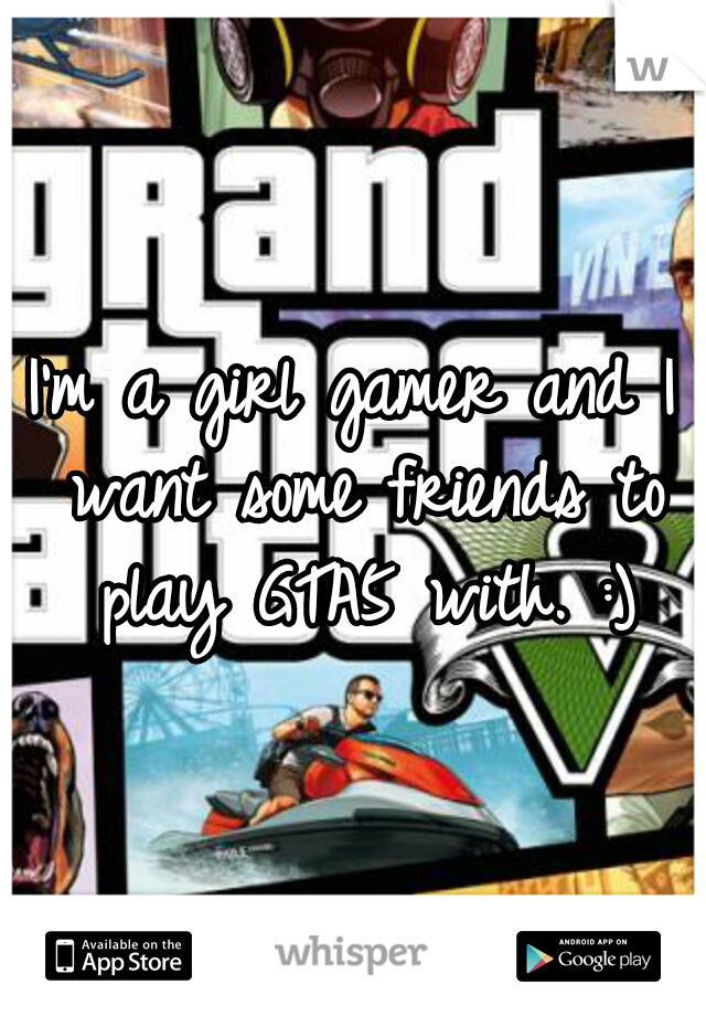 I'm a girl gamer and I want some friends to play GTA5 with. :)