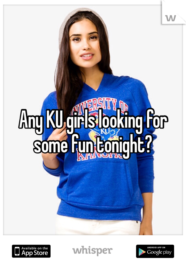 Any KU girls looking for some fun tonight?