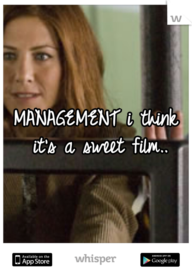 MANAGEMENT i think it's a sweet film..