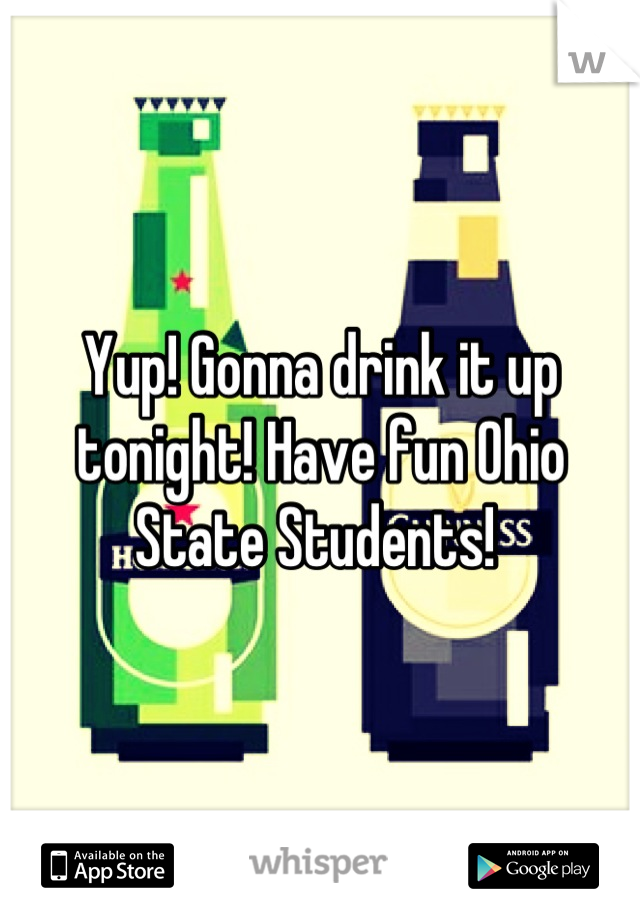 Yup! Gonna drink it up tonight! Have fun Ohio State Students!