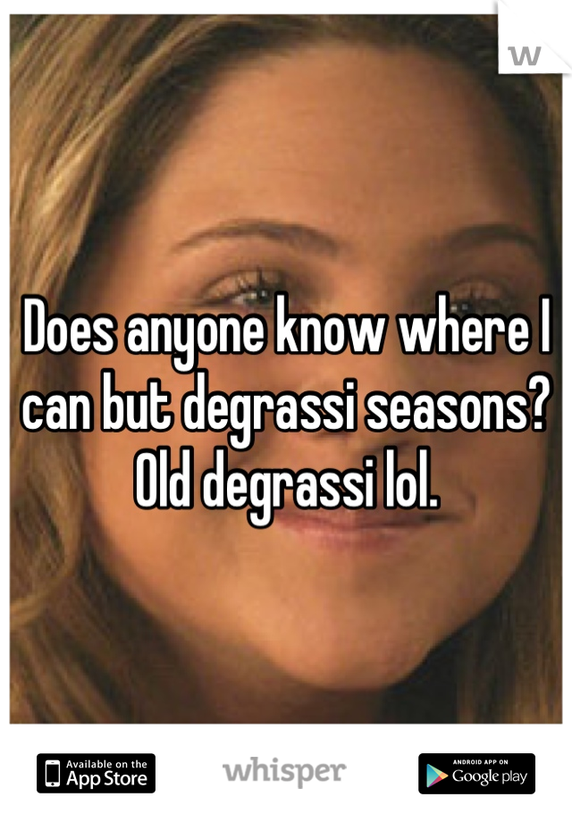 Does anyone know where I can but degrassi seasons? Old degrassi lol.