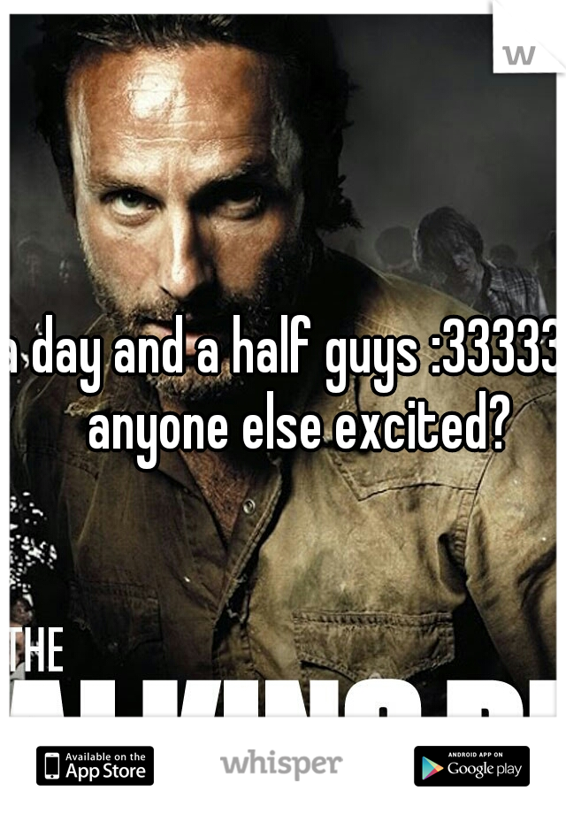 a day and a half guys :33333  anyone else excited?