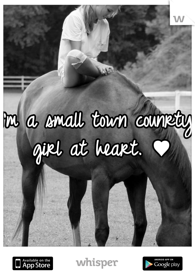 I'm a small town counrty girl at heart. ♥