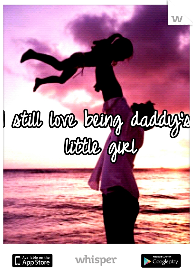 I still love being daddy's little girl