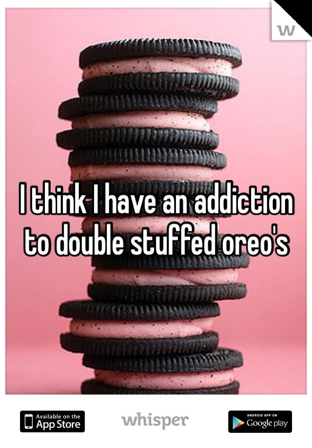 I think I have an addiction to double stuffed oreo's