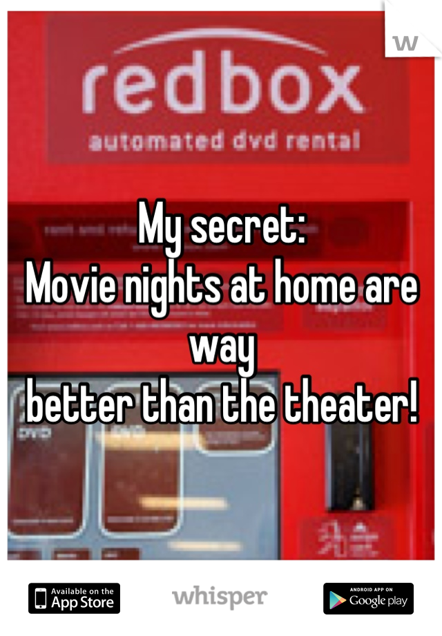 My secret: Movie nights at home are way  better than the theater!