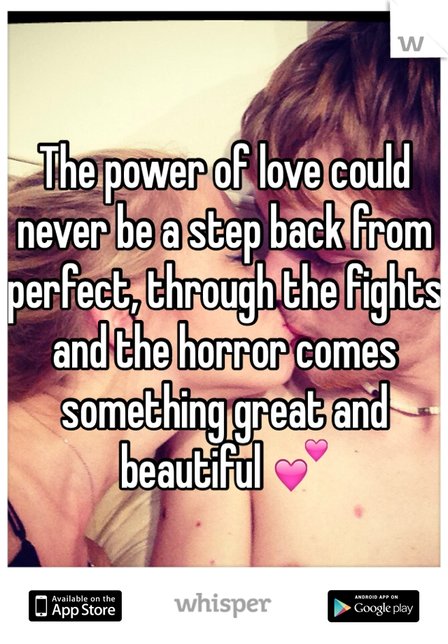 The power of love could never be a step back from perfect, through the fights and the horror comes something great and beautiful 💕