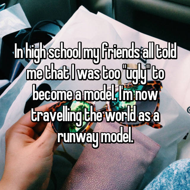 "In high school my friends all told me that I was too ""ugly"" to become a model. I'm now travelling the world as a runway model."