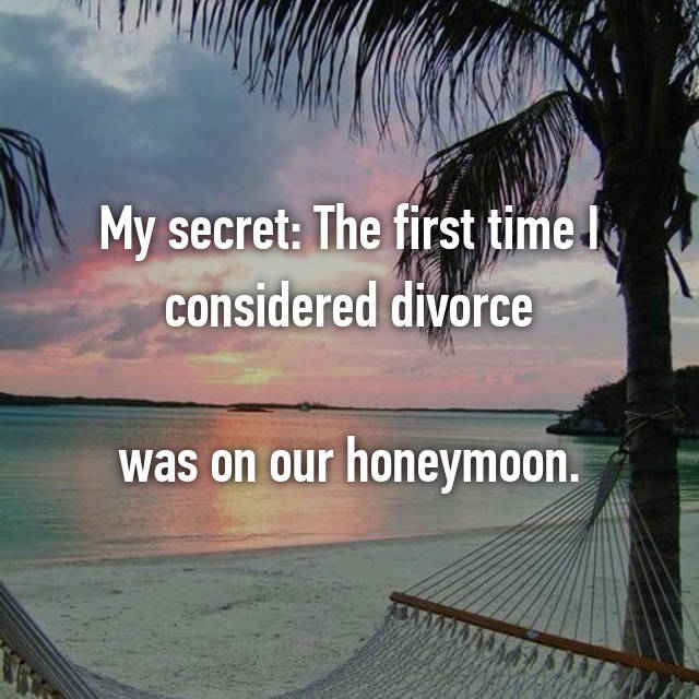 My secret: The first time I considered divorce  was on our honeymoon.