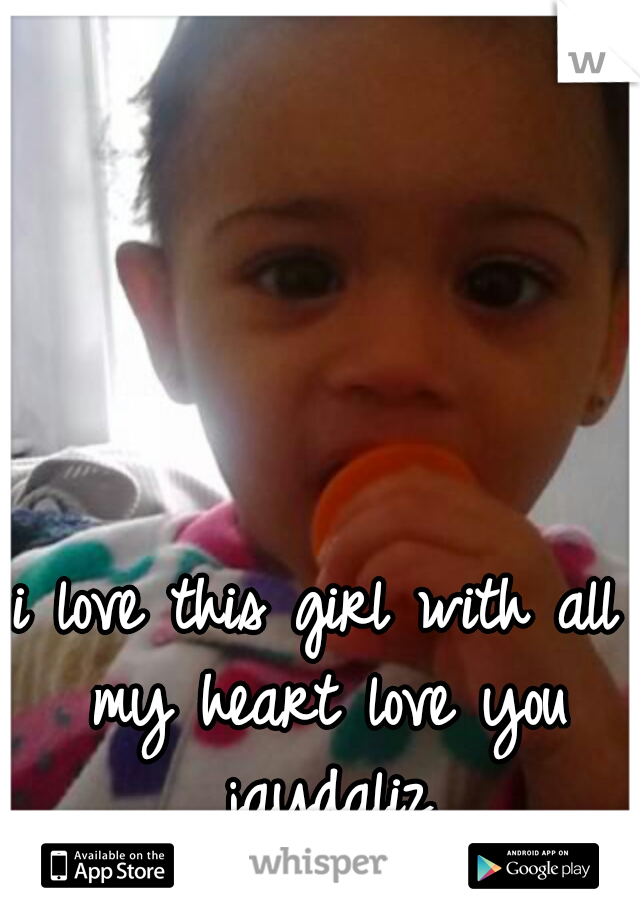 i love this girl with all my heart love you jaydaliz