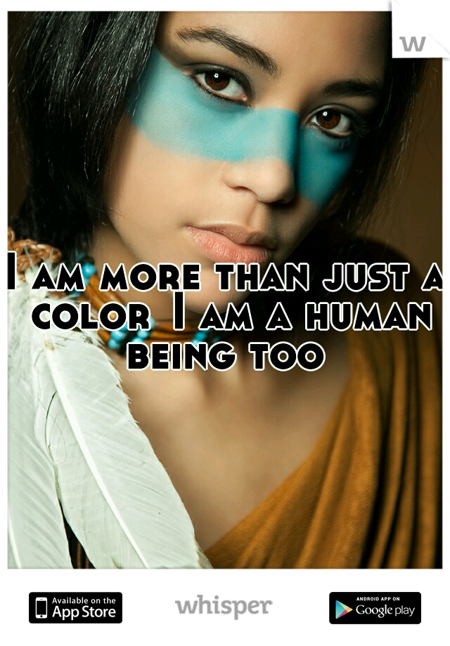 I am more than just a color I am a human being too