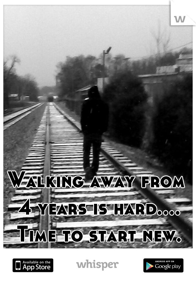 Walking away from 4 years is hard.... Time to start new. For me!