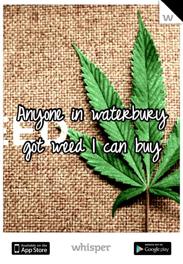Anyone in waterbury got weed I can buy