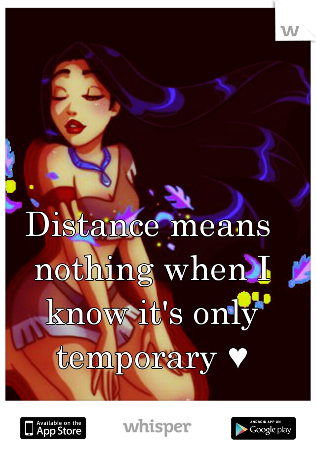 Distance means nothing when I know it's only temporary ♥