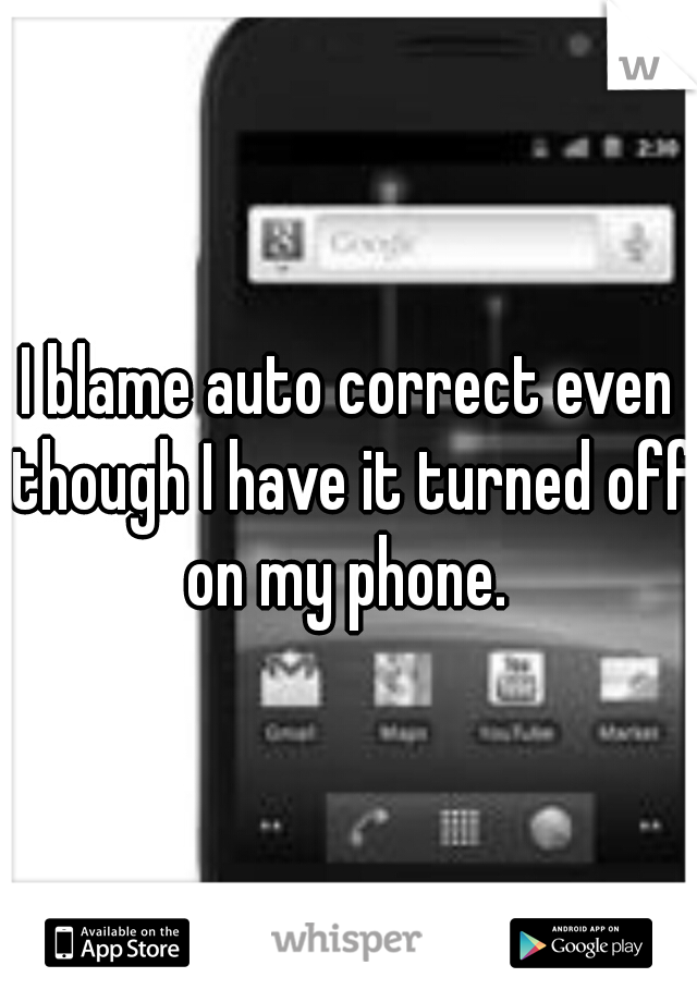 I blame auto correct even though I have it turned off on my phone.