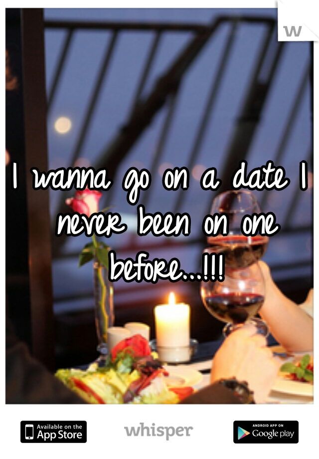 I wanna go on a date I never been on one before...!!!